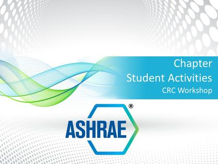 Chapter Student Activities CRC Workshop. Agenda Understanding the Purpose of ASHRAE Student Activities – Introductions – SA Committee Structure SA Handbook.