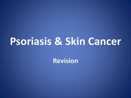 Psoriasis & Skin Cancer Revision. Dermatology History PC What's the problem? Where is it? How long has it been there? Hx Of PC What did it look like to.