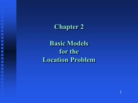1 Chapter 2 Basic Models for the Location Problem.