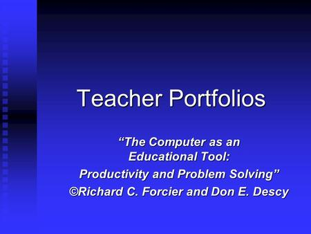 "Teacher Portfolios ""The Computer as an Educational Tool: Productivity and Problem Solving"" ©Richard C. Forcier and Don E. Descy."