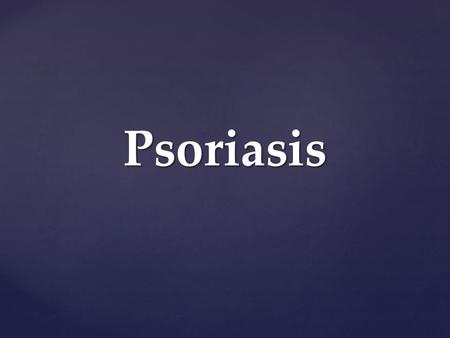 Psoriasis. Definition and causes Definition and causes Types Types GP management GP management Pitfalls Pitfalls Hospital treatments Hospital treatments.