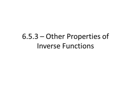 6.5.3 – Other Properties of Inverse Functions. Just like other functions, we need to consider the domain and range of inverse trig functions To help us.