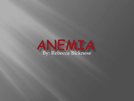 By: Rebecca Bicknese.  Anemia is a condition in which you don't have enough healthy red blood cells to carry enough oxygen to your tissues.  Anemia.