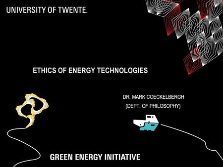 ETHICS OF ENERGY TECHNOLOGIES DR. MARK COECKELBERGH (DEPT. OF PHILOSOPHY)