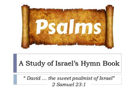 "A Study of Israel's Hymn Book "" David … the sweet psalmist of Israel"" 2 Samuel 23:1."
