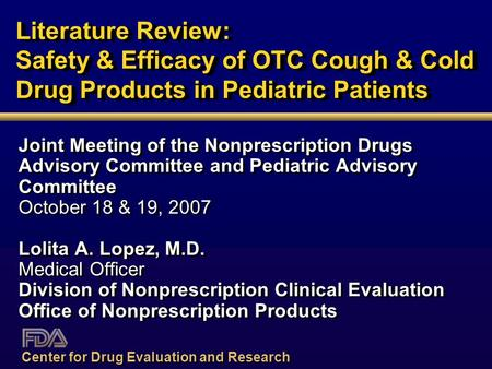 Literature Review: Safety & Efficacy of OTC Cough & Cold Drug Products in Pediatric Patients Joint Meeting of the Nonprescription Drugs Advisory Committee.
