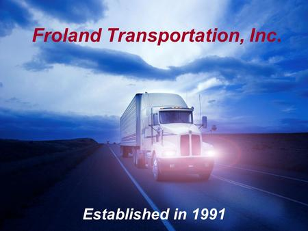 Froland Transportation, Inc. Established in 1991.
