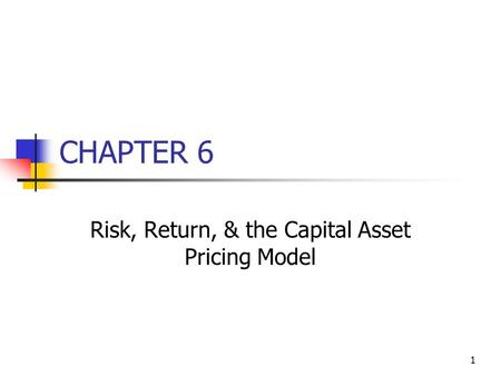 1 CHAPTER 6 Risk, Return, & the Capital Asset Pricing Model.