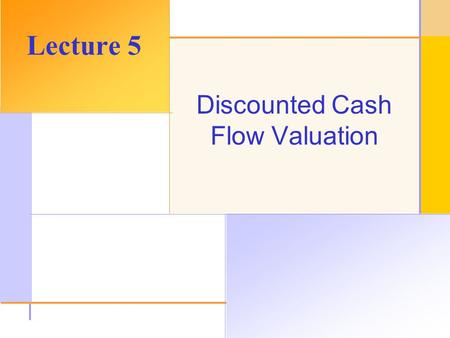 © 2003 The McGraw-Hill Companies, Inc. All rights reserved. Discounted Cash Flow Valuation Lecture 5.