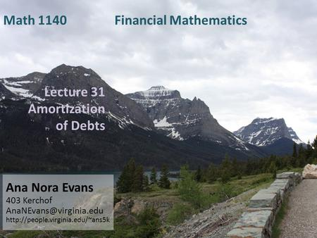 Lecture 31 Amortization of Debts Ana Nora Evans 403 Kerchof  Math 1140 Financial Mathematics.
