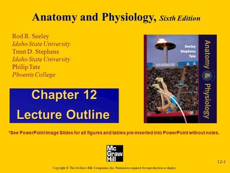 12-1 Anatomy and Physiology, Sixth Edition Rod R. Seeley Idaho State University Trent D. Stephens Idaho State University Philip Tate Phoenix College Copyright.