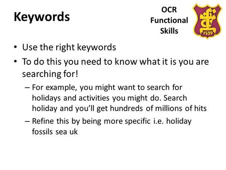 OCR Functional Skills Keywords Use the right keywords To do this you need to know what it is you are searching for! – For example, you might want to search.