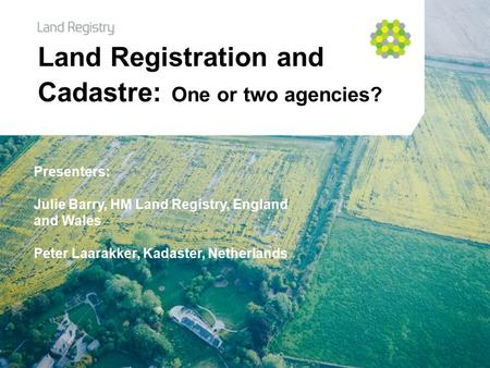 Click to edit Master title style Click to edit Master subtitle style Land Registration and Cadastre: One or two agencies? Presenters: Julie Barry, HM Land.