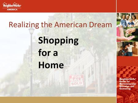 Realizing the American Dream Shopping for a Home.