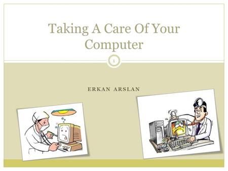 ERKAN ARSLAN Taking A Care Of Your Computer 1. INDEX Clean out the dust Keep your PC cool Buy quality hardware Get power protection Get an anti-virus.