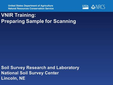 VNIR Training: Preparing Sample for Scanning Soil Survey Research and Laboratory National Soil Survey Center Lincoln, NE.