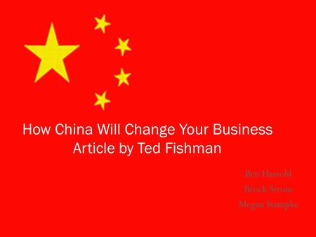 Ben Hassold Brock Strom Megan Stampke How China Will Change Your Business Article by Ted Fishman.