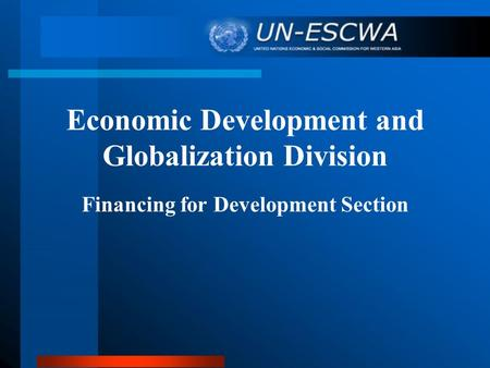 Economic Development and Globalization Division Financing for Development Section.