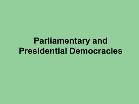 Parliamentary and Presidential Democracies. How Governments Determine Citizen Participation Remember: Autocratic, oligarchic, and democratic governments.