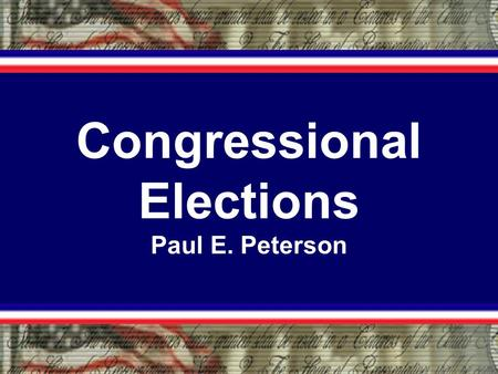Congressional Elections Paul E. Peterson. Key Fact about Congressional Elections: Incumbency Advantage Definition: the electoral advantage a candidate.