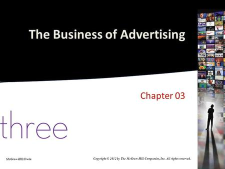 The Business of Advertising Chapter 03 McGraw-Hill/Irwin Copyright © 2012 by The McGraw-Hill Companies, Inc. All rights reserved.