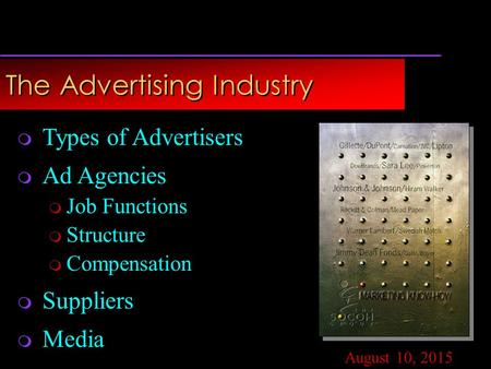 Copyright © 2002 by The McGraw-Hill Companies, Inc. All rights reserved. The Advertising Industry August 10, 2015  Types of Advertisers  Ad Agencies.