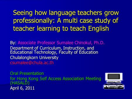 Seeing how language <strong>teachers</strong> grow professionally: A multi case study of <strong>teacher</strong> learning to teach English By: Associate Professor Sumalee Chinokul, Ph.D.