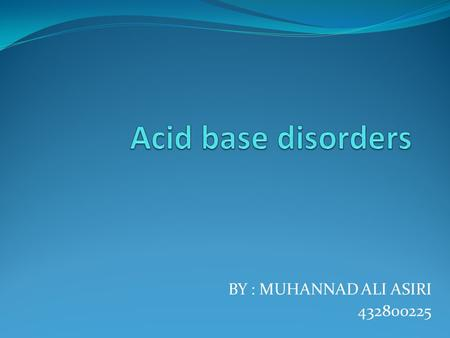 BY : MUHANNAD ALI ASIRI 432800225. Acid base balance.