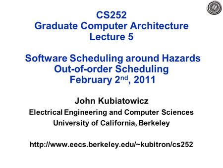 CS252 Graduate Computer Architecture Lecture 5 Software Scheduling around Hazards Out-of-order Scheduling February 2 nd, 2011 John Kubiatowicz Electrical.