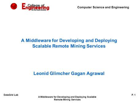 Computer Science and Engineering A Middleware for Developing and Deploying Scalable Remote Mining Services P. 1DataGrid Lab A Middleware for Developing.