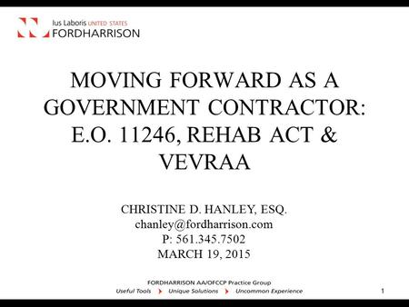 CHRISTINE D. HANLEY, ESQ. P: 561.345.7502 MARCH 19, 2015 MOVING FORWARD AS A GOVERNMENT CONTRACTOR: E.O. 11246, REHAB ACT & VEVRAA.