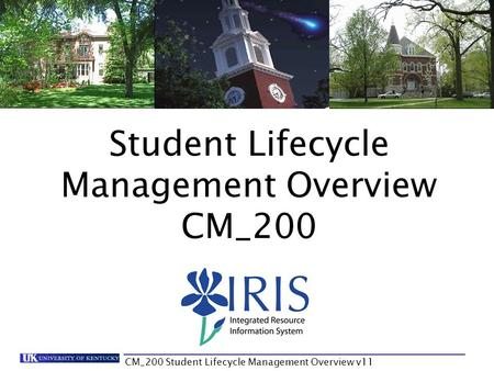 CM_200 Student Lifecycle Management Overview v11 Student Lifecycle Management Overview CM_200.