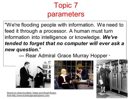 Topic 7 parameters Based on slides bu Marty Stepp and Stuart Reges from  We're flooding people with information. We.
