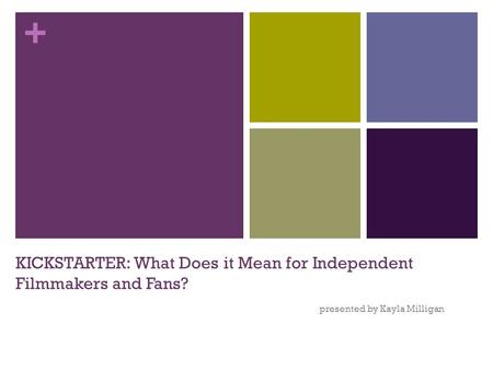 + KICKSTARTER: What Does it Mean for Independent Filmmakers and Fans? presented by Kayla Milligan.