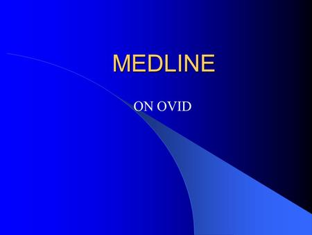 MEDLINE ON OVID. What you need to start On campus: – Library registration (at library counter) – Network registration (at library counter) – Ask for training.