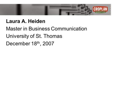 Laura A. Heiden Master in Business Communication University of St. Thomas December 18 th, 2007.