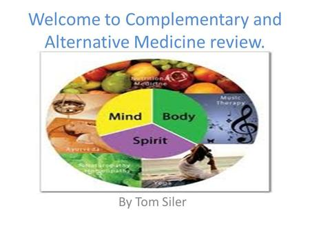 Welcome to Complementary and Alternative Medicine review. By Tom Siler.