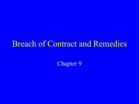 Breach of Contract and Remedies Chapter 9. Breach of Contract Breach of contract is the failure to perform what a party is under a duty to perform. When.