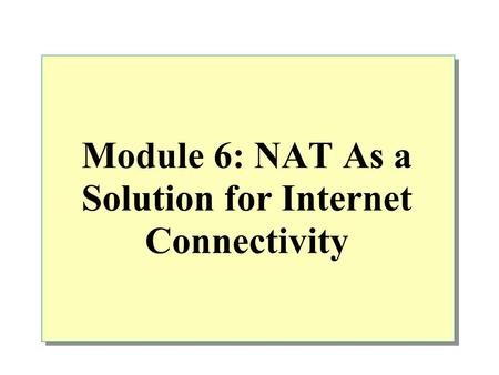 Module 6: NAT As a Solution for Internet Connectivity.