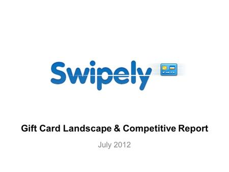 Gift Card Landscape & Competitive Report July 2012.