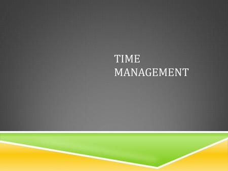 TIME MANAGEMENT. WHY ARE WE TALKING ABOUT THIS?  Time management is essential to your success not just in this class, but in life.  The primary reason.
