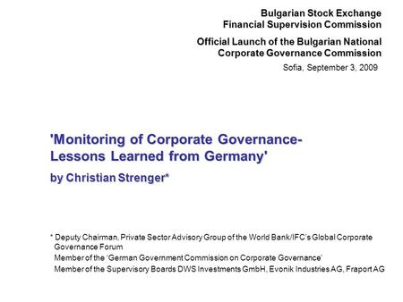 Sofia, September 3, 2009 Bulgarian Stock Exchange Financial Supervision Commission Official Launch of the Bulgarian National Corporate Governance Commission.