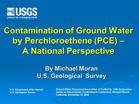 Contamination of Ground Water by Perchloroethene (PCE) – A National Perspective By Michael Moran U.S. Geological Survey U.S. Department of the Interior.