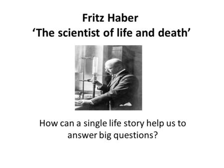 Fritz Haber 'The scientist of life and death'