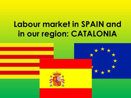 Labour market in SPAIN and in our region: CATALONIA.