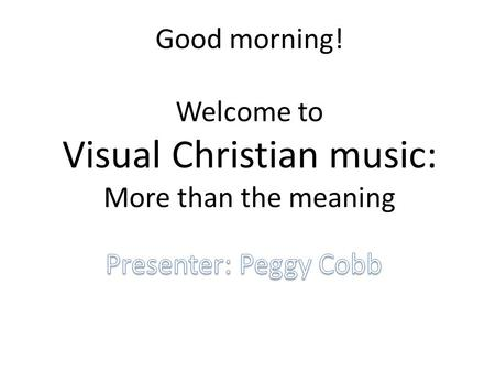 Good morning! Welcome to Visual Christian music: More than the meaning.