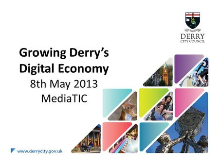Growing Derry's Digital Economy 8th May 2013 MediaTIC.
