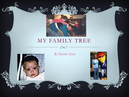 MY FAMILY TREE By Heather Katz. A LITTLE ABOUT ME…  My parents put me in gymnastics when I was 4 years old.  I participated and competed in the.