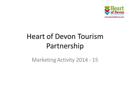 Heart of Devon Tourism Partnership Marketing Activity 2014 - 15.