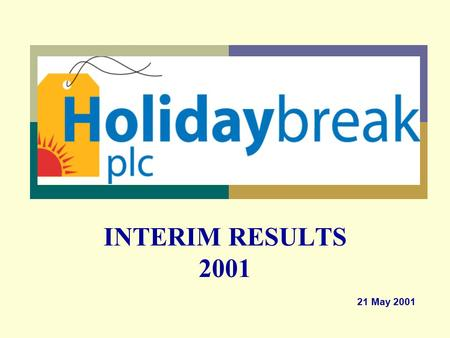 INTERIM RESULTS 2001 21 May 2001. 2 Results Overview Financial Review Current Trading and Prospects Future Strategy The Case for Investment Holidaybreak.